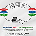 Dyslexic and Un-Stoppable: The Survival Guide for Parents with Smart Kids Struggling in Elementary School Audiobook by Lucie Curtiss, Douglas Curtiss Narrated by Douglas C. Curtiss, MD