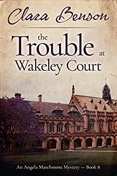 The Trouble at Wakeley Court (An Angela Marchmont Mystery Book 8) by [Benson, Clara]