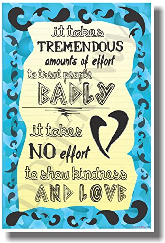 It Takes Tremendous Amounts of Effort to Treat People Badly - It Takes No Effort to Show Kindness & Love - NEW Classroom Motivational Poster Bully Poster