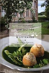 Une journée gourmande et littéraire : Un voyage en 56 recettes dans des lieux d'exception
