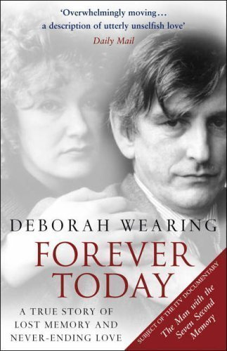 Forever Today: A Memoir Of Love And Amnesia by Wearing, Deborah New edition (2005)