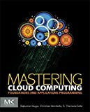Mastering Cloud Computing: Foundations and Applications Programming