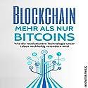 Blockchain - Mehr als nur Bitcoins: Wie die revolutionäre Technologie unser Leben nachhaltig verändern wird Hörbuch von Stefan Neuendorf Gesprochen von: Frank Hilsamer