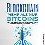 Blockchain - Mehr als nur Bitcoins: Wie die revolutionäre Technologie unser Leben nachhaltig verändern wird | Stefan Neuendorf
