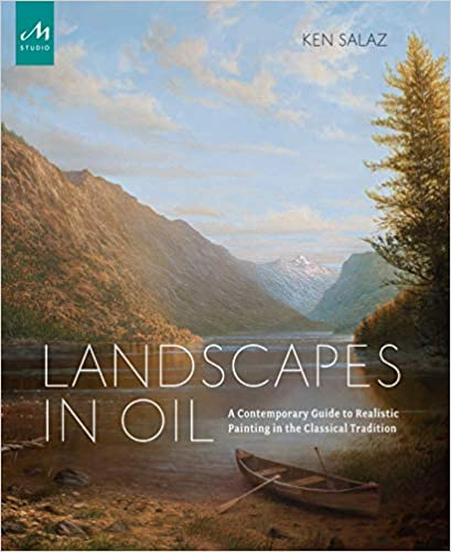 Landscapes In Oil: A Contemporary Guide To Realistic Painting In The Classical Tradition por Ken Salaz epub