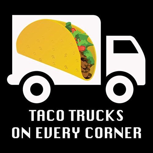 Taco Trucks on Every Corner (Sunglasses Filter - Sunglasses Filter