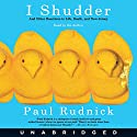 I Shudder: And Other Reactions to Life, Death, and New Jersey Audiobook by Paul Rudnick Narrated by Paul Rudnick