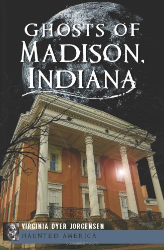 Read Online Ghosts of Madison, Indiana (Haunted America) PDF