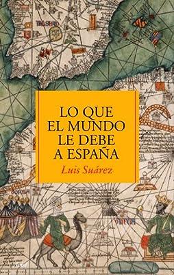 Lo que el mundo le debe a España (Ariel): Amazon.es: Suárez ...