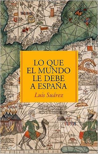 Lo que el mundo le debe a España (Ariel): Amazon.es: Suárez Fernández, Luis: Libros