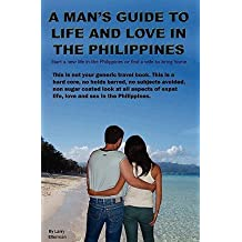 A Man's Guide to Life and Love in the Philippines [MANS GT LIFE & LOVE IN THE PHI] [Paperback]