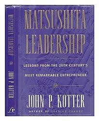 Matsushita Leadership : Lessons from the 20th Century's Most Remarkable Entrepreneur / John P. Kotter