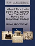 Leroy J. Abt V. United States. U. S. Supreme Court Transcript of Record with Supporting Pleadings, Rowland W. Fixel, 1270448811