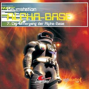 Der Untergang der Alpha-Base (Raumstation Alpha-Base 7) Hörspiel
