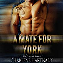 A Mate for York: The Program, Book 1 Audiobook by Charlene Hartnady Narrated by Lance Greenfield, Amber Black