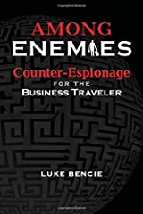 Among Enemies: Counter-Espionage for the Business Traveler Hardcover