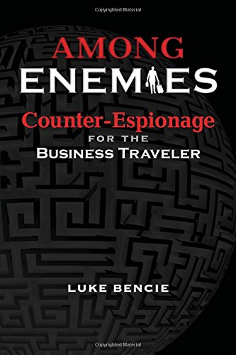 Among Enemies: Counter-Espionage for the Business Traveler (Among Enemies Counter Espionage For The Business Traveler)