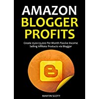 AMAZON BLOGGER PROFITS 2016: Create $500-$3,000 Per Month Passive Income  Selling Affiliate Products via Blogger