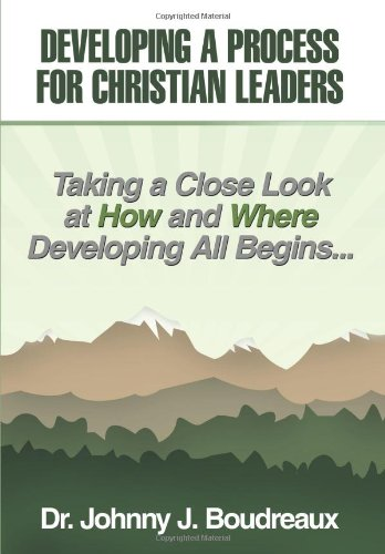 Developing a Process for Christian Leaders: Taking A Close Look At How And Where Developing All Begins ... ebook