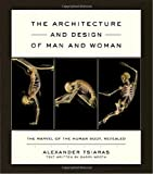img - for The Architecture and Design of Man and Woman: The Marvel of the Human Body, Revealed by Alexander Tsiaras (2004-10-19) book / textbook / text book