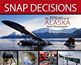 Snap Decisions: My Thirty Years as an Alaska News