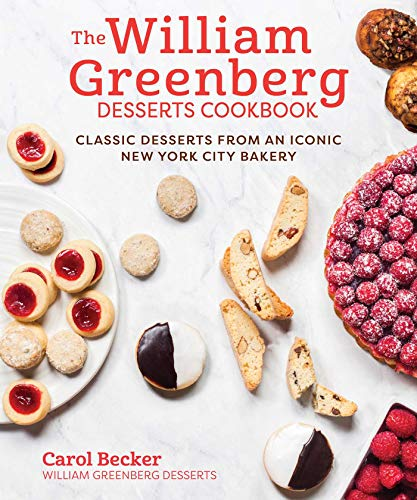 The William Greenberg Desserts Cookbook: Classic Desserts from an Iconic New York City Bakery by Carol Becker