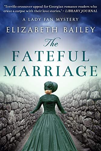 The Fateful Marriage (Lady Fan Mystery Book 6) by [Bailey, Elizabeth]