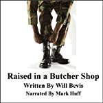 Raised in a Butcher Shop: One Viet-Nam Veteran's Story: A Drink of Water | Will Bevis