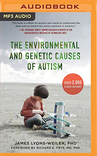 Environmental and Genetic Causes of Autism, The PhD James Lyons-Weiler