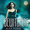 Bewitching Audiobook by Alex Flinn Narrated by Casey Holloway