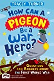 How Can a Pigeon Be a War Hero? Questions and Answers about the First World War, Tracey Turner and Jo Foster, 1447226194