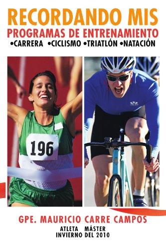 Recordando MIS Programas de Entrenamiento: Carrera Ciclismo Triatlon Natacion