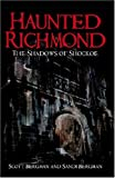 Haunted Richmond: The Shadows of Shockoe (Haunted America)