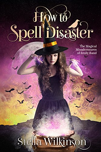 How to Spell Disaster (The Magical Misadventures of Emily Rand Book -