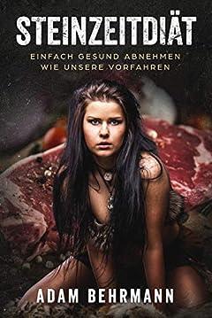 Steinzeitdiät: Einfach gesund abnehmen wie unsere Vorfahren (German Edition)