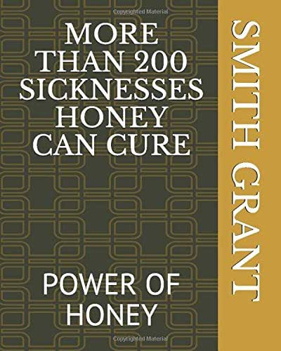MORE THAN 200 SICKNESSES HONEY CAN CURE: POWER OF HONEY