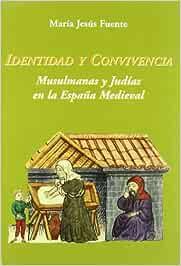Identidad y Convivencia. Musulmanas y Judías en la España Medieval: Amazon.es: Fuente Pérez, María Jesús: Libros