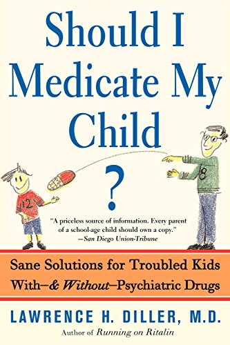 Should I Medicate My Child?: Sane Solutions For Troubled Kids With-and Without-psychiatric Drugs
