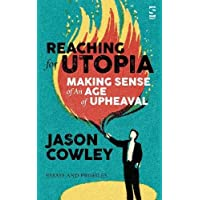 Reaching for Utopia: Making Sense of An Age of Upheaval: Essays and profiles