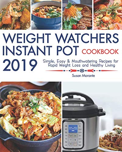 Weight Watchers Instant Pot Cookbook 2019: Simple, Easy & Mouthwatering Recipes for Rapid Weight Loss and Healthy Living by Susan Morante