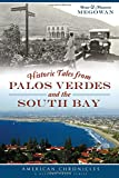 Historic Tales from Palos Verdes and the South Bay, Bruce L. Megowan and Maureen D. Megowan, 1626196079