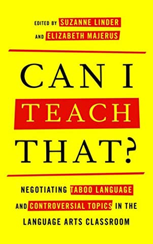 Can I Teach That?: Negotiating Taboo Language and Controversial Topics in the Language Arts (Taboo Subjects)