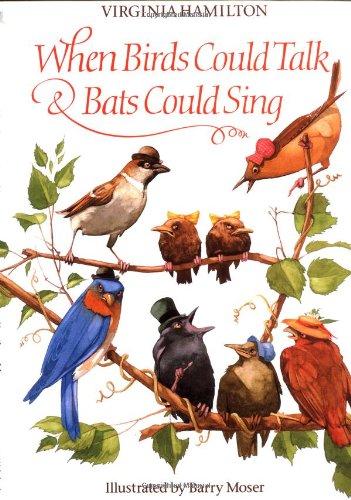 When Birds Could Talk And Bats Could Sing: Hamilton, Virginia, Moser,  Barry: 9780590473729: Amazon.com: Books