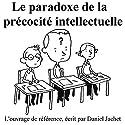 Le paradoxe de la précocité intellectuelle   Livre audio Auteur(s) : Daniel Jachet Narrateur(s) : Frédéric Touzelet