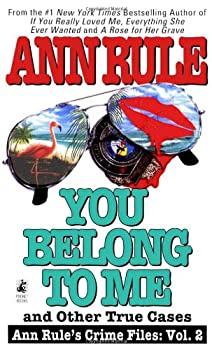 You Belong to Me and Other True Cases (Ann Rule's Crime Files: Vol. 2) 0671793543 Book Cover