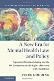A New Era for Mental Health Law and Policy: Supported Decision-Making and the UN Convention on the Rights of Persons with Disabilities (Cambridge Disability Law and Policy Series)