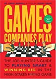 img - for Games Companies Play: The Job Hunter's Guide to Playing Smart and Winning Big in the High-Stakes Hiring Game book / textbook / text book