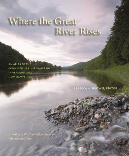 Where the Great River Rises: An Atlas of the Upper Connecticut River Watershed in Vermont and New Hampshire pdf