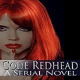Code Redhead: A Serial Novel