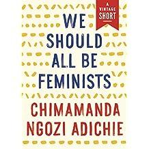 We Should All Be Feminists (Kindle Single) (A Vintage Short)